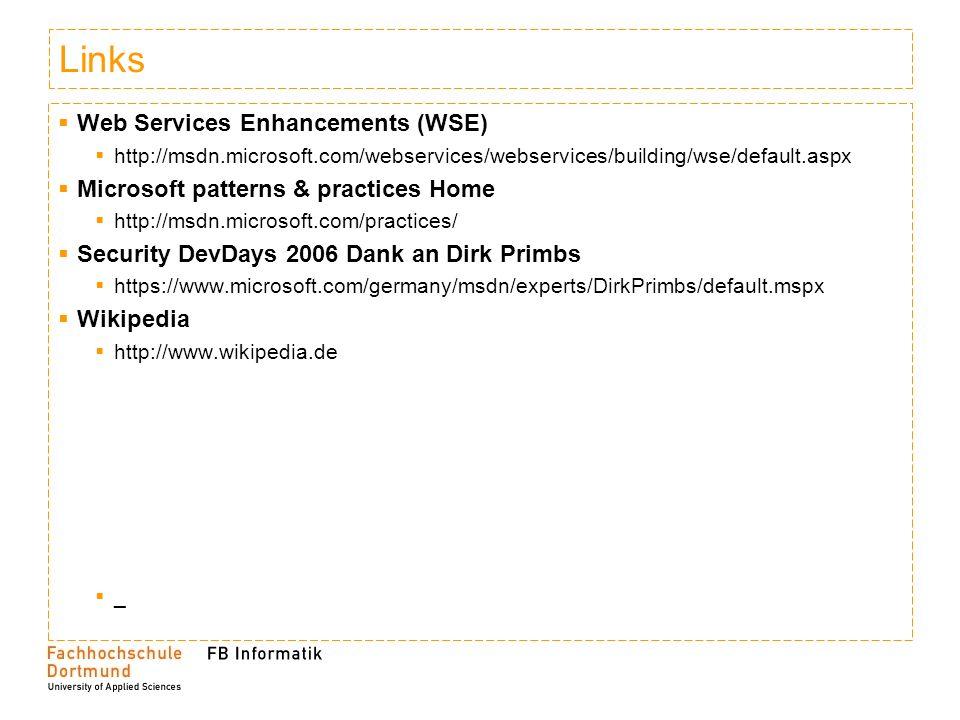 Links Web Services Enhancements (WSE) http://msdn.microsoft.com/webservices/webservices/building/wse/default.aspx Microsoft patterns & practices Home