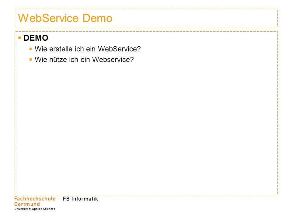WebService Demo DEMO Wie erstelle ich ein WebService? Wie nütze ich ein Webservice?
