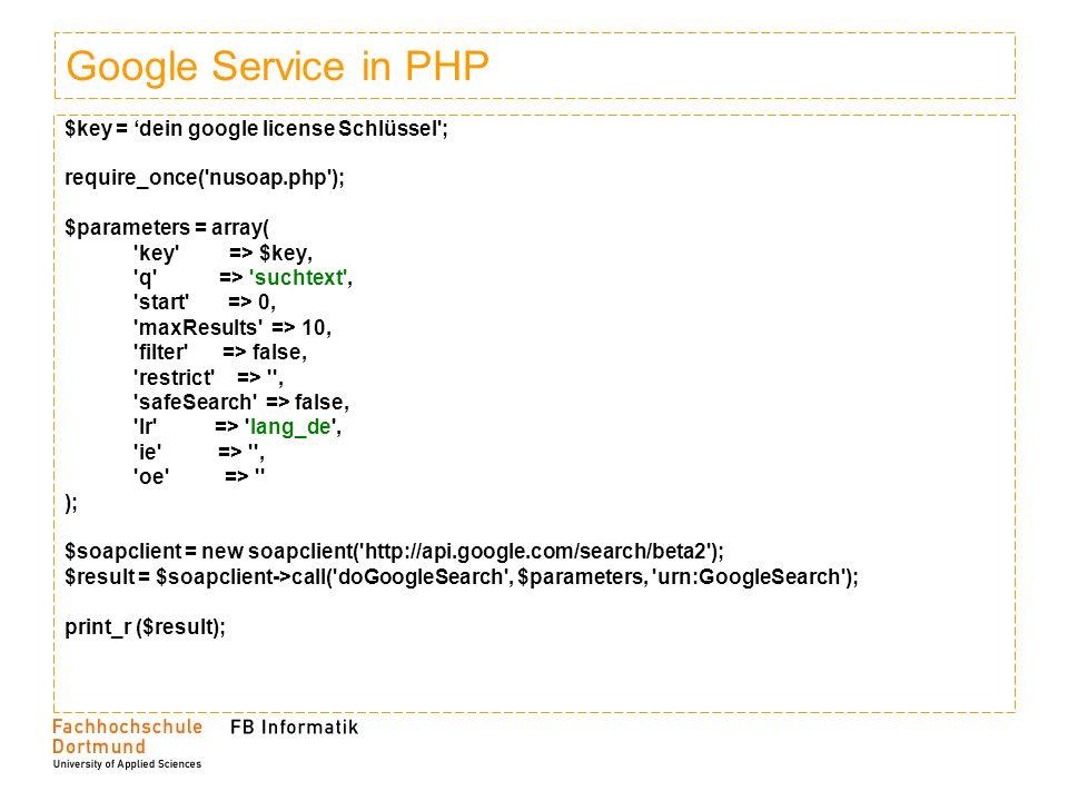 Google Service in PHP $key = dein google license Schlüssel'; require_once('nusoap.php'); $parameters = array( 'key' => $key, 'q' => 'suchtext', 'start