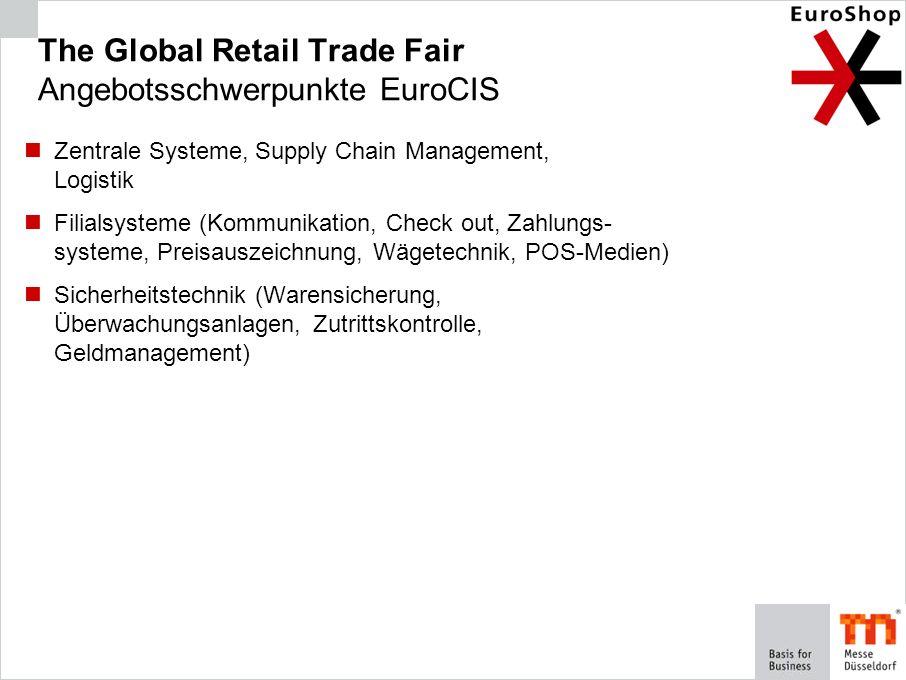 The Global Retail Trade Fair Angebotsschwerpunkte EuroCIS Zentrale Systeme, Supply Chain Management, Logistik Filialsysteme (Kommunikation, Check out,