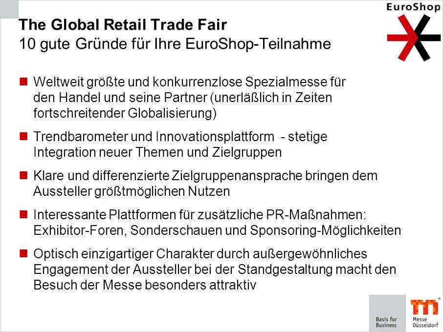 The Global Retail Trade Fair 10 gute Gründe für Ihre EuroShop-Teilnahme Weltweit größte und konkurrenzlose Spezialmesse für den Handel und seine Partn