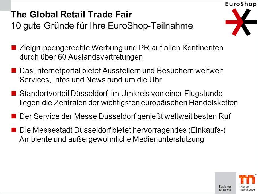 The Global Retail Trade Fair 10 gute Gründe für Ihre EuroShop-Teilnahme Zielgruppengerechte Werbung und PR auf allen Kontinenten durch über 60 Ausland