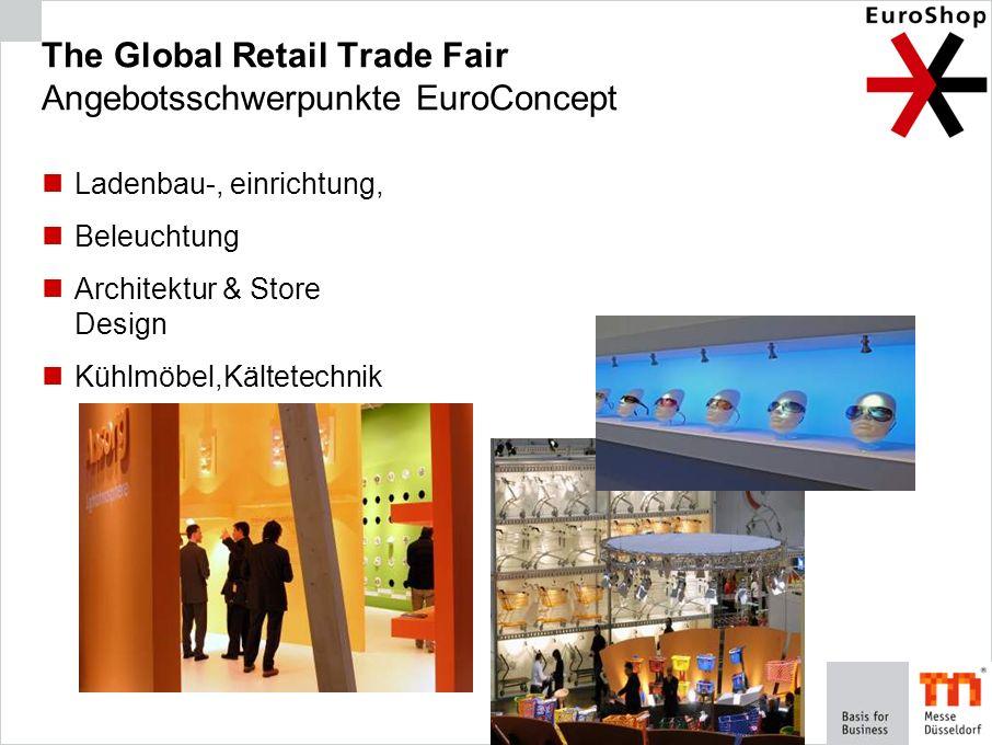 The Global Retail Trade Fair Angebotsschwerpunkte EuroConcept Ladenbau-, einrichtung, Beleuchtung Architektur & Store Design Kühlmöbel,Kältetechnik