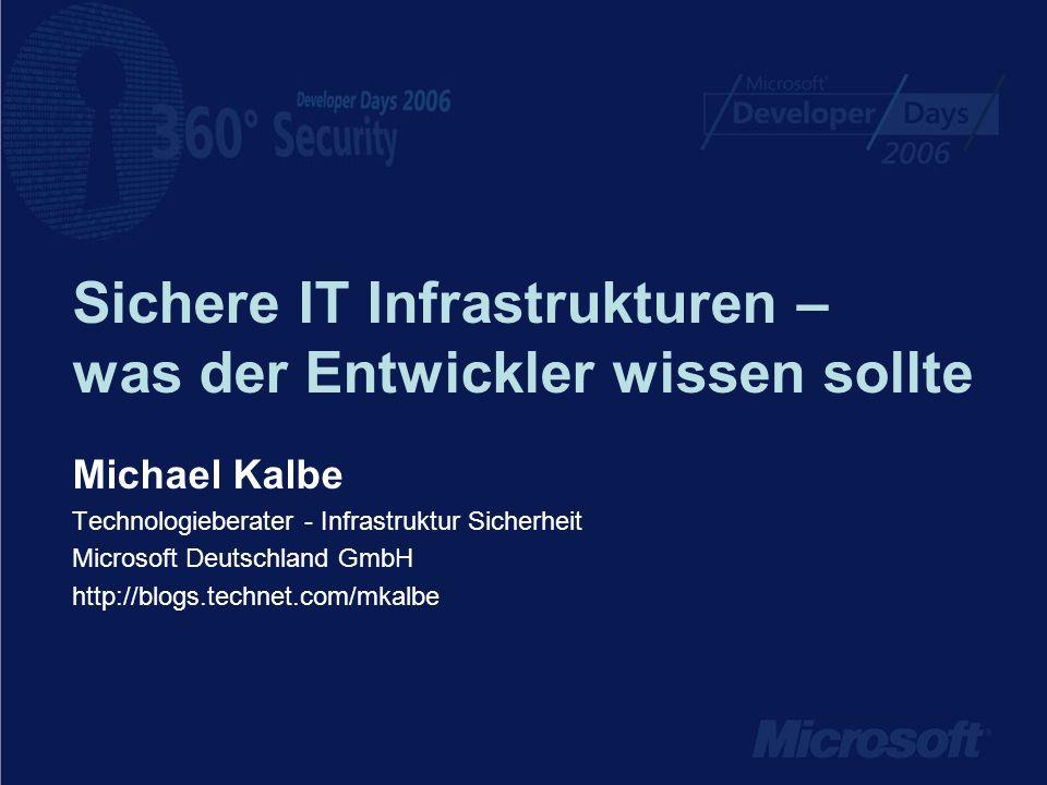 Sichere IT Infrastrukturen – was der Entwickler wissen sollte Michael Kalbe Technologieberater - Infrastruktur Sicherheit Microsoft Deutschland GmbH http://blogs.technet.com/mkalbe