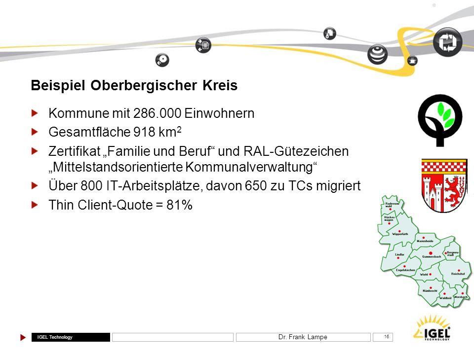 IGEL Technology ® Dr. Frank Lampe 16 Beispiel Oberbergischer Kreis Kommune mit 286.000 Einwohnern Gesamtfläche 918 km 2 Zertifikat Familie und Beruf u