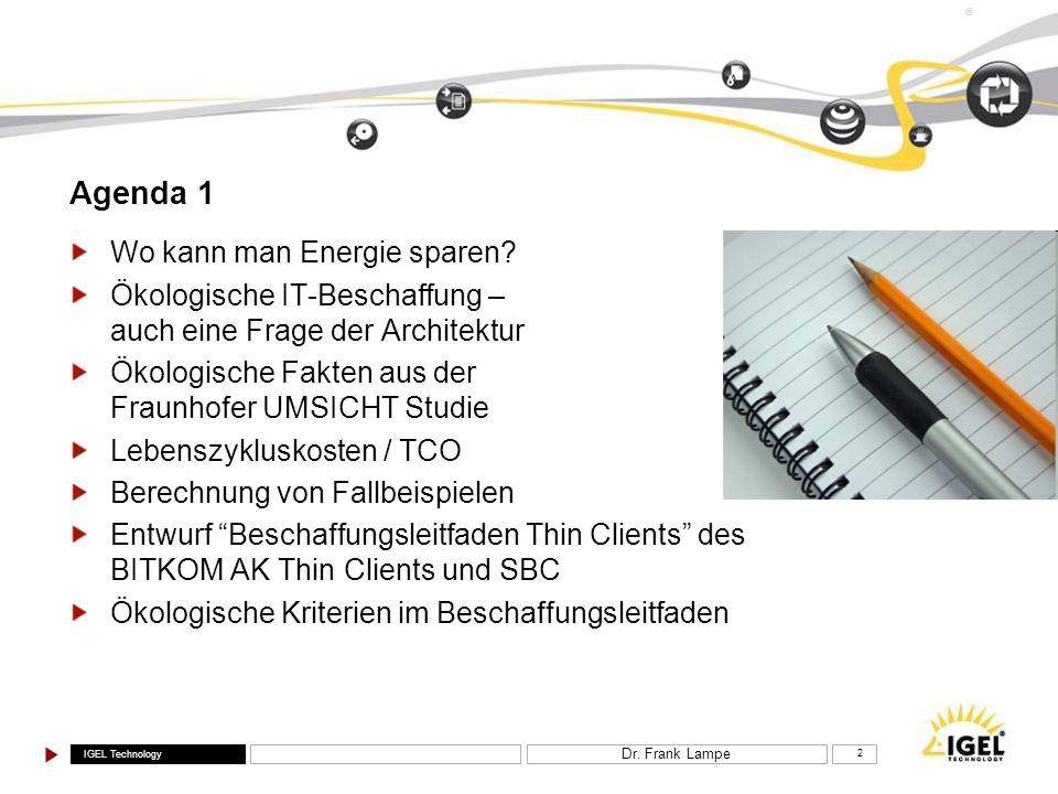 IGEL Technology ® Dr. Frank Lampe 2 Agenda 1 Wo kann man Energie sparen? Ökologische IT-Beschaffung – auch eine Frage der Architektur Ökologische Fakt