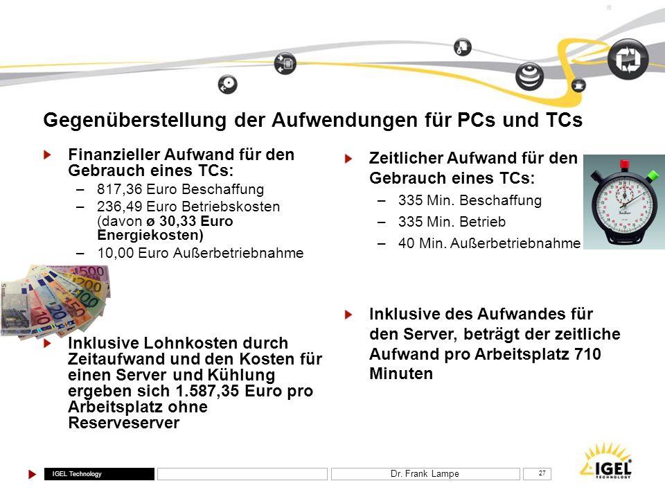 IGEL Technology ® Dr. Frank Lampe 27 Gegenüberstellung der Aufwendungen für PCs und TCs Finanzieller Aufwand für den Gebrauch eines TCs: –817,36 Euro