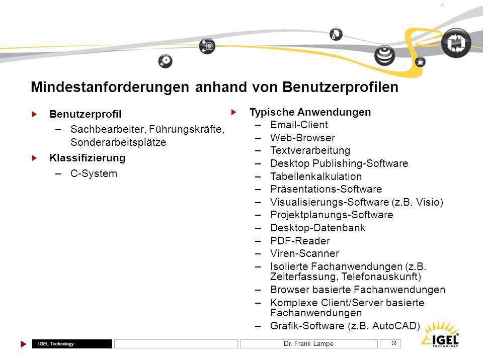 IGEL Technology ® Dr. Frank Lampe 36 Benutzerprofil –Sachbearbeiter, Führungskräfte, Sonderarbeitsplätze Klassifizierung –C-System Typische Anwendunge