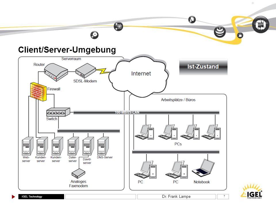 IGEL Technology ® Dr. Frank Lampe 7 Client/Server-Umgebung