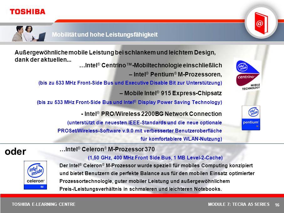 15 TOSHIBA E-LEARNING CENTREMODULE 7: TECRA A5 SERIES Außergewöhnlich in Formfaktor und Design Nur 2,4 kg Gesamtgewicht Geringe Abmessungen: 343 x 242