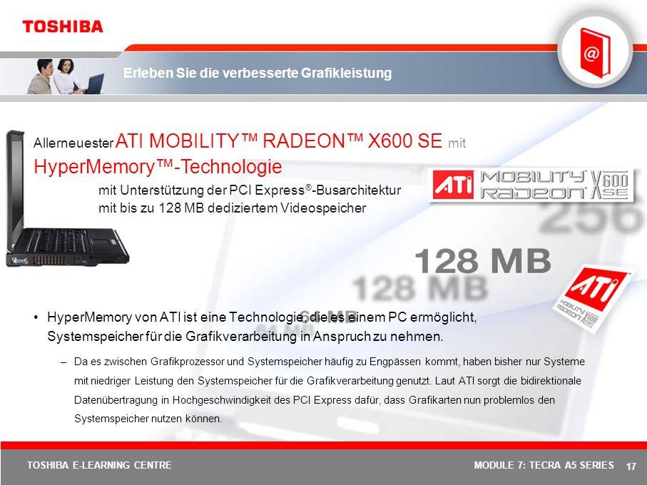 16 TOSHIBA E-LEARNING CENTREMODULE 7: TECRA A5 SERIES Mobilität und hohe Leistungsfähigkeit …Intel ® Centrino-Mobiltechnologie einschließlich – Intel