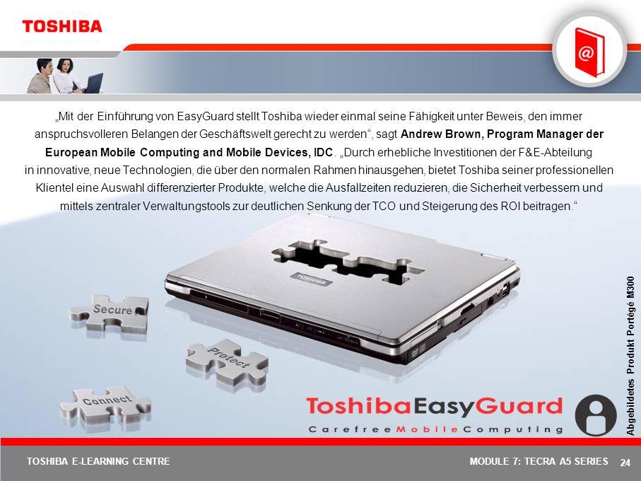 23 TOSHIBA E-LEARNING CENTREMODULE 7: TECRA A5 SERIES Optionen & Zubehör: Tecra A5 Grundzubehör Tecra A5PA-Nummer Versorgungsspannung NetzteilPA3283E-