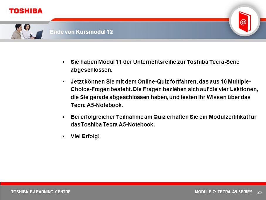 24 TOSHIBA E-LEARNING CENTREMODULE 7: TECRA A5 SERIES Mit der Einführung von EasyGuard stellt Toshiba wieder einmal seine Fähigkeit unter Beweis, den