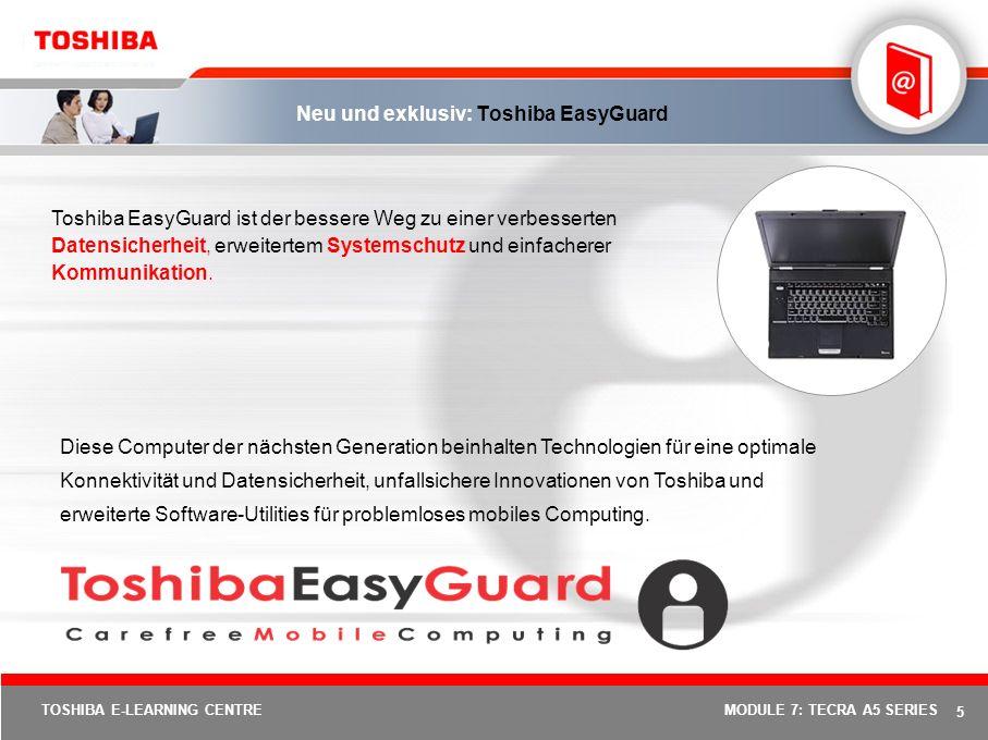 4 TOSHIBA E-LEARNING CENTREMODULE 7: TECRA A5 SERIES Entscheidungsmerkmale für den Tecra A5 Ausgestattet mit dem Toshiba EasyGuard-Paket für problemloses mobiles Computing.