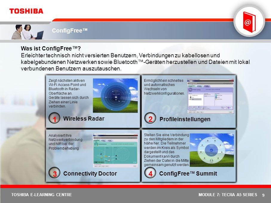 9 TOSHIBA E-LEARNING CENTREMODULE 7: TECRA A5 SERIES ConfigFree Connectivity Doctor Analysiert Ihre Netzwerkverbindung und hilft bei der Problembehebung.
