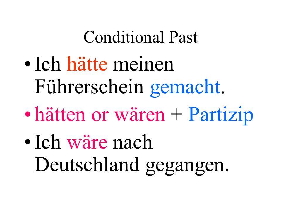 Conditional Past Ich hätte meinen Führerschein gemacht. hätten or wären + Partizip Ich wäre nach Deutschland gegangen.