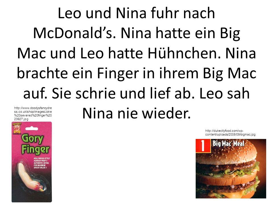 Leo und Nina fuhr nach McDonalds. Nina hatte ein Big Mac und Leo hatte Hühnchen. Nina brachte ein Finger in ihrem Big Mac auf. Sie schrie und lief ab.