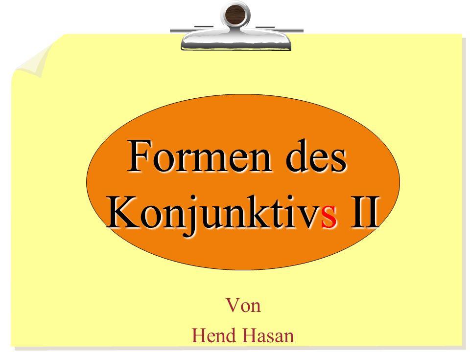 Von Hend Hasan Formen des Konjunktivs II