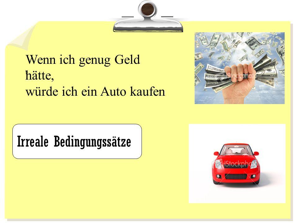 ا Irreale Bedingungssätze Wenn ich genug Geld hätte, würde ich ein Auto kaufen