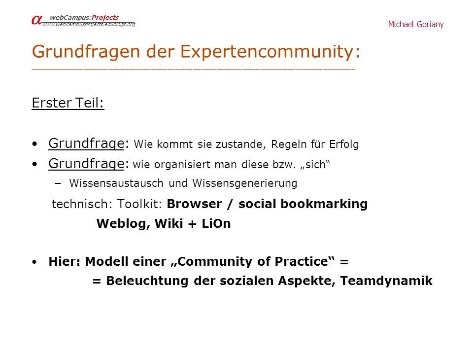 Michael Goriany webCampus:Projects www.webcampusprojects.edublogs.org Grundfragen der Expertencommunity: ____________________________________________________________________________ Erster Teil: Grundfrage: Wie kommt sie zustande, Regeln für Erfolg Grundfrage: wie organisiert man diese bzw.