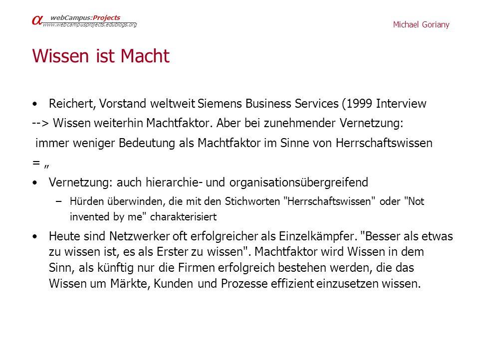 Michael Goriany webCampus:Projects www.webcampusprojects.edublogs.org Wissen ist Macht Reichert, Vorstand weltweit Siemens Business Services (1999 Int