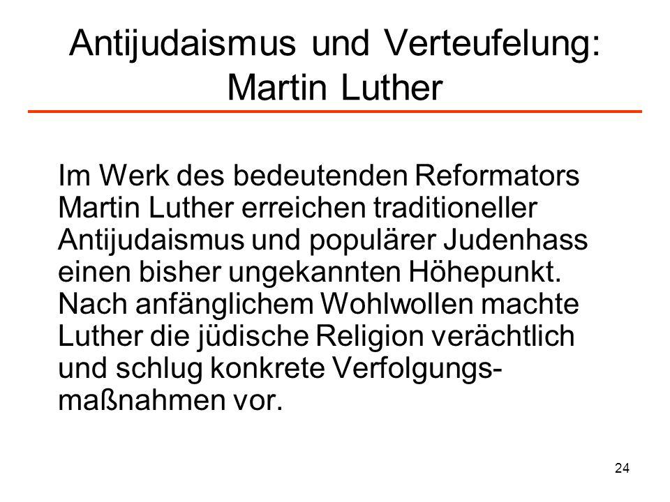 25 Antijudaismus und Verteufelung: Martin Luther Dazu wissen wir noch heutigen Tages nicht, welcher Teufel sie hier in unser Land gebracht hat.