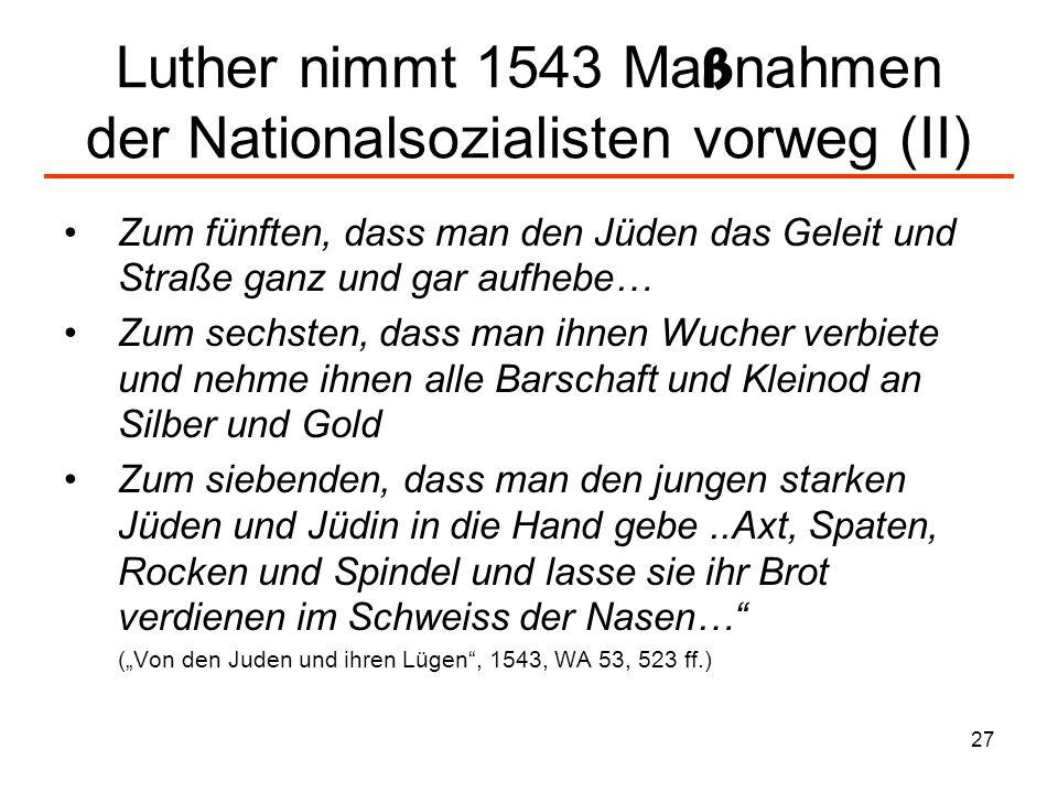 28 Bauernkriege und Pogrome nach Luther Unter Berufung auf Luther kam es zur Ausweisung der Juden aus Sachsen 1543 (Gidal 1988: S.