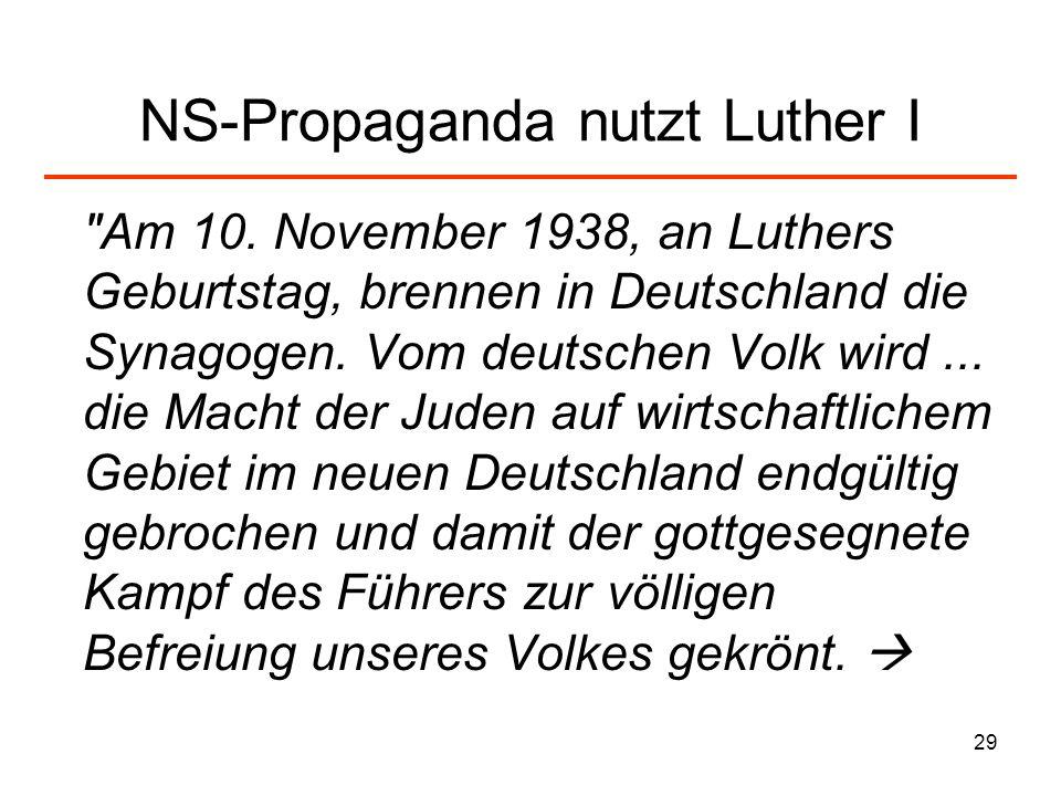 30 NS-Propaganda nutzt Luther II In dieser Stunde muss die Stimme des Mannes gehört werden, der als der Deutschen Prophet im 16.