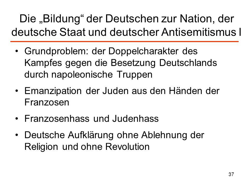 38 Die Bildung der Deutschen zur Nation, der deutsche Staat und deutscher Antisemitismus II Die Französische Revolution 1789 mit ihrer Verkündung von Freiheit, Gleichheit und Brüderlichkeit wurde bald gestoppt.