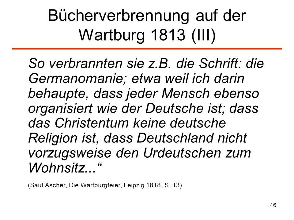 47 Bücherverbrennung auf der Wartburg 1813 (IV) Saul Ascher (1767–1822), Buchhändler und Schriftsteller, wandte sich in zahlreichen Veröffentlichungen gegen antijüdische und deutsch- tümelnde Schriften.