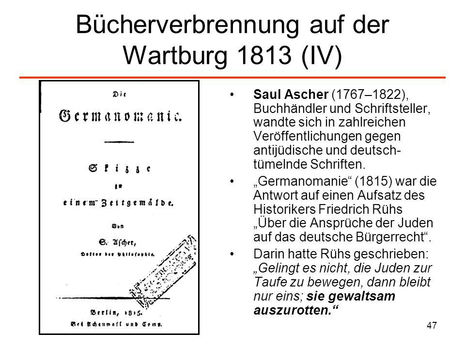 48 Bücherverbrennung auf der Wartburg 1813 (V) Die 450 Studenten in der Wartburg 1817 verbrannten dieses Buch mit den Worten: Wehe über die Juden, so da festhalten an ihrem Judentum und wollen über unser Volkstum und Deutschtum schmähen und spotten.