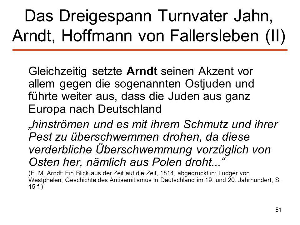 52 Das Dreigespann Turnvater Jahn, Arndt, Hoffmann von Fallersleben (III) Wer sich mit Juden einlässt, wird sofort zum Judengenossen gestempelt.