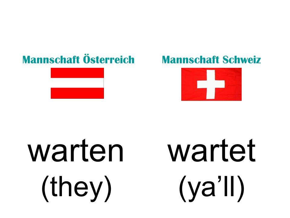 Mannschaft ÖsterreichMannschaft Schweiz warten (they) wartet (yall)
