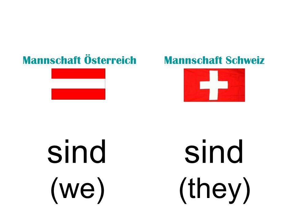 Mannschaft ÖsterreichMannschaft Schweiz sind (we) sind (they)