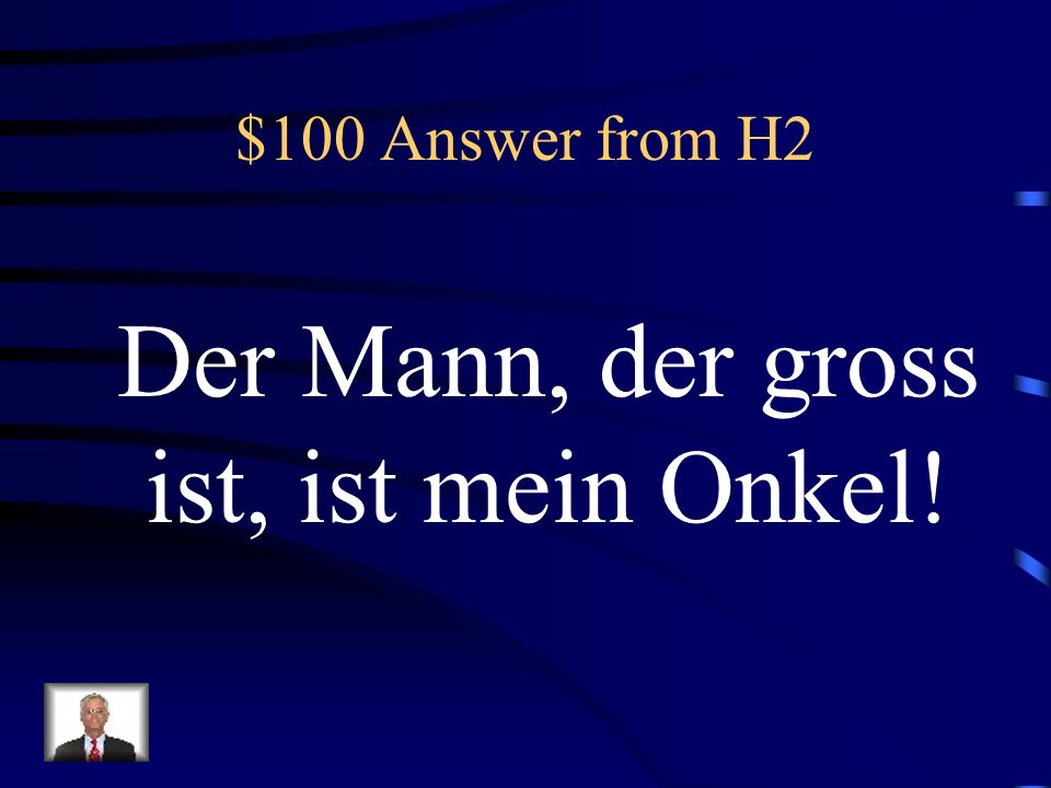 $100 Question from H2 The man, who is tall, is my uncle.