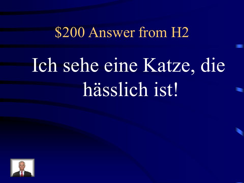 $200 Question from H2 I see a cat, that is ugly.