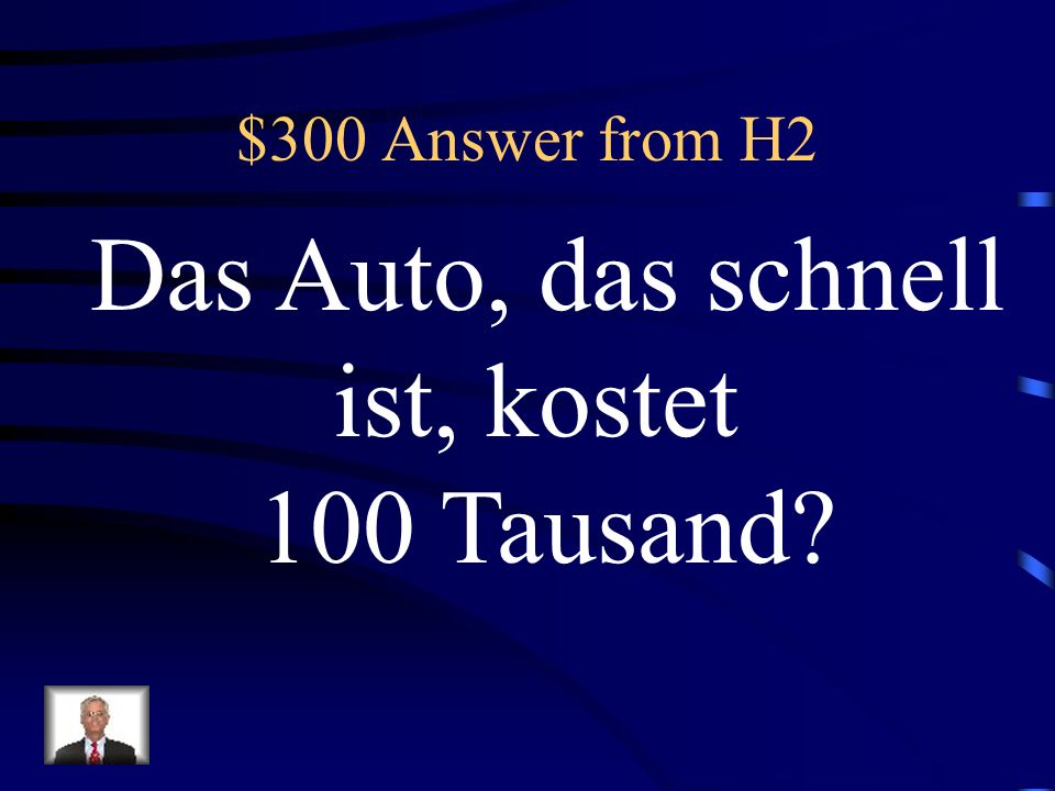 $300 Question from H2 The car, that is fast, costs 100K!
