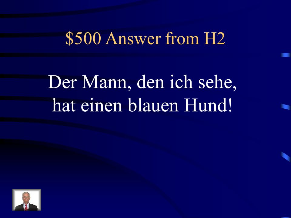 $500 Question from H2 The man that I see has a blue dog.