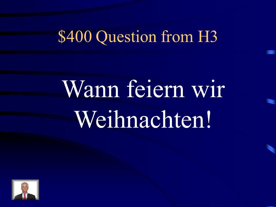 $300 Answer from H3 Was ist Ich habe am ______ Geburtstag!?