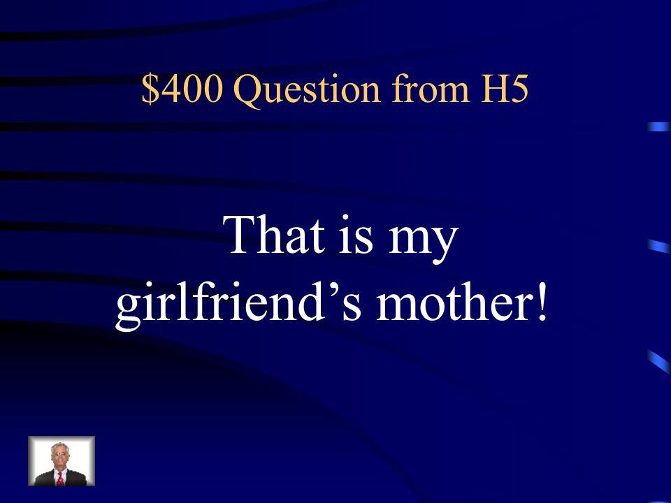 $300 Answer from H5 Was ist …Heather ist die Schwester meines Mannes.