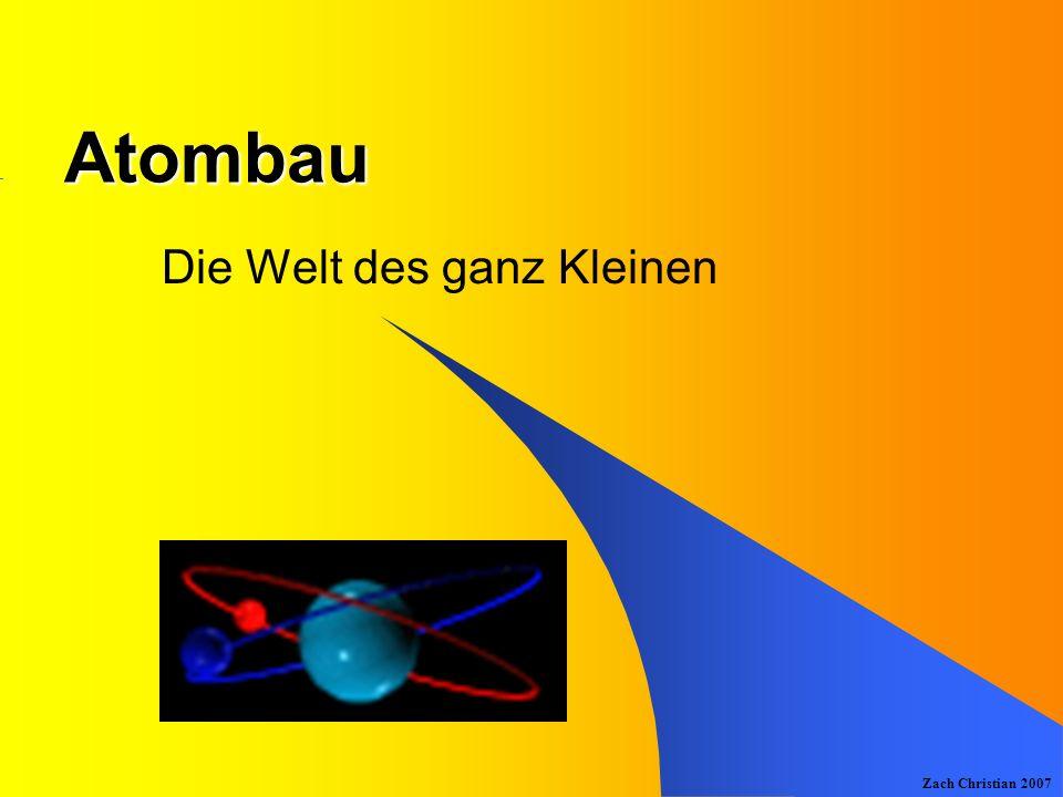 Zach Christian 2007 Der Atomkern HHeLiBeBCN O Legende: Protonen Neutronen Aufgabe: entdecke die Gesetzmäßigkeit beim Aufbauen von Kernen!