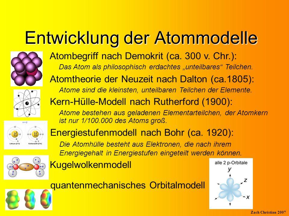 Zach Christian 2007 Der Weg zum Kugelwolkenmodell Atomkern Atomrumpf Kugelwolke, voll besetzt N Schreibweisen: Elektronenformel N Valenzstrichformel halb besetzt Kugelwolke, Bsp.: ein Stickstoffatom N