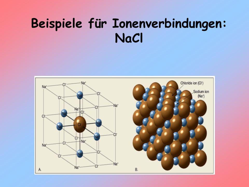 Beispiele für Ionenverbindungen: NaCl