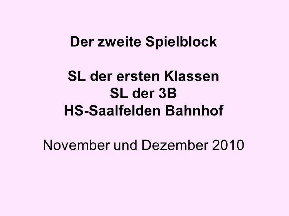 Der zweite Spielblock SL der ersten Klassen SL der 3B HS-Saalfelden Bahnhof November und Dezember 2010