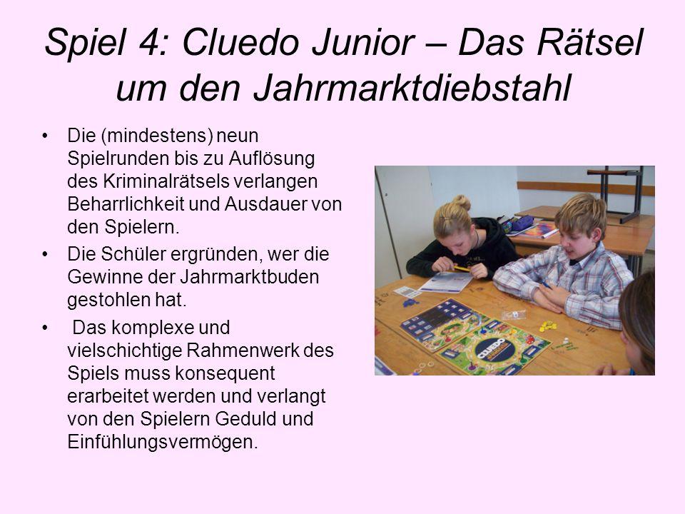 Spiel 4: Cluedo Junior – Das Rätsel um den Jahrmarktdiebstahl Die (mindestens) neun Spielrunden bis zu Auflösung des Kriminalrätsels verlangen Beharrl