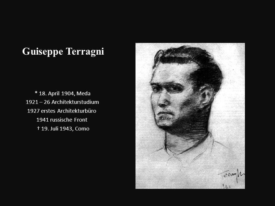 Guiseppe Terragni * 18. April 1904, Meda 1921 – 26 Architekturstudium 1927 erstes Architekturbüro 1941 russische Front 19. Juli 1943, Como