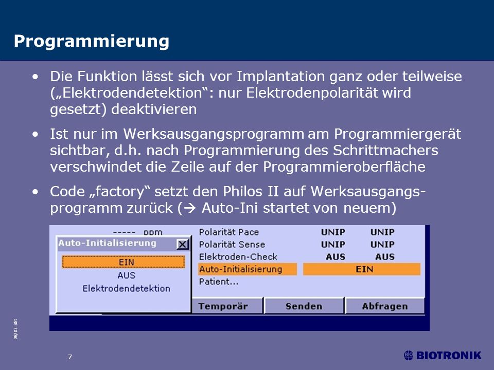 08/03 SSt 7 Programmierung Die Funktion lässt sich vor Implantation ganz oder teilweise (Elektrodendetektion: nur Elektrodenpolarität wird gesetzt) de