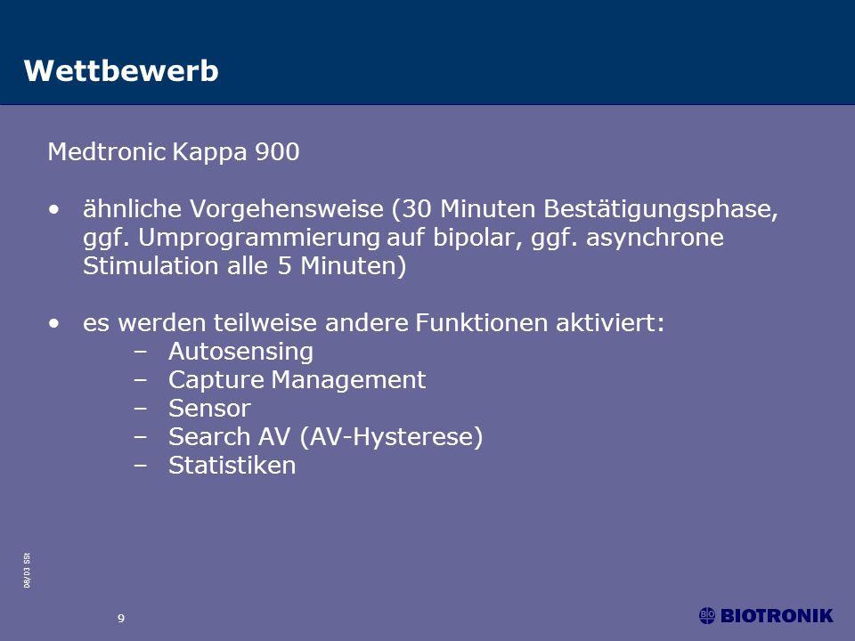 08/03 SSt 9 Wettbewerb Medtronic Kappa 900 ähnliche Vorgehensweise (30 Minuten Bestätigungsphase, ggf. Umprogrammierung auf bipolar, ggf. asynchrone S