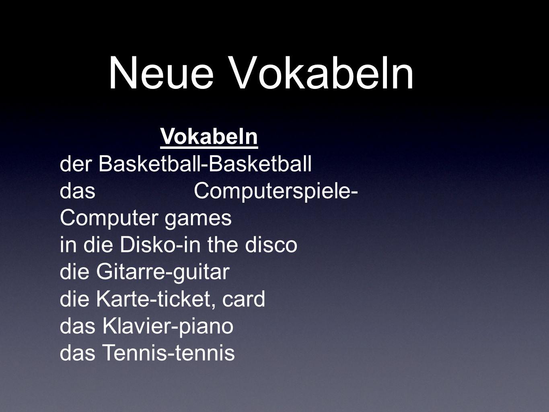 Vokabeln der Basketball-Basketball das Computerspiele- Computer games in die Disko-in the disco die Gitarre-guitar die Karte-ticket, card das Klavier-