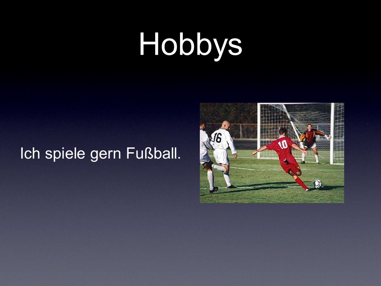 Hobbys Ich spiele gern Fußball.